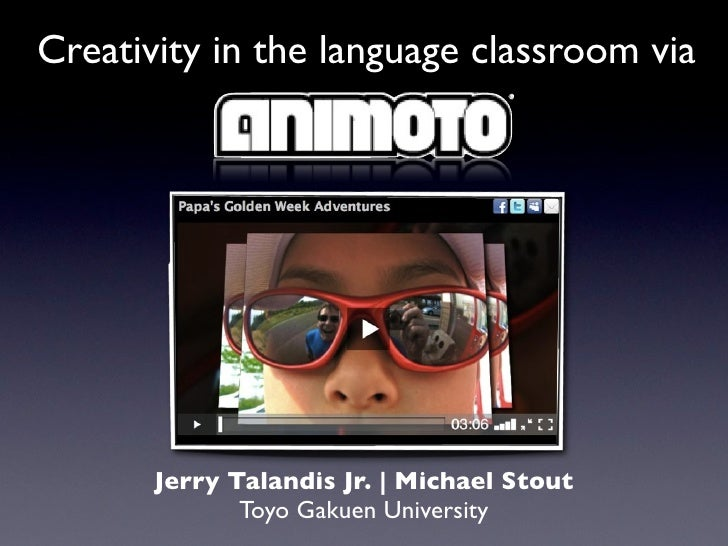 Creativity in the language classroom via       Jerry Talandis Jr. | Michael Stout              Toyo Gakuen University