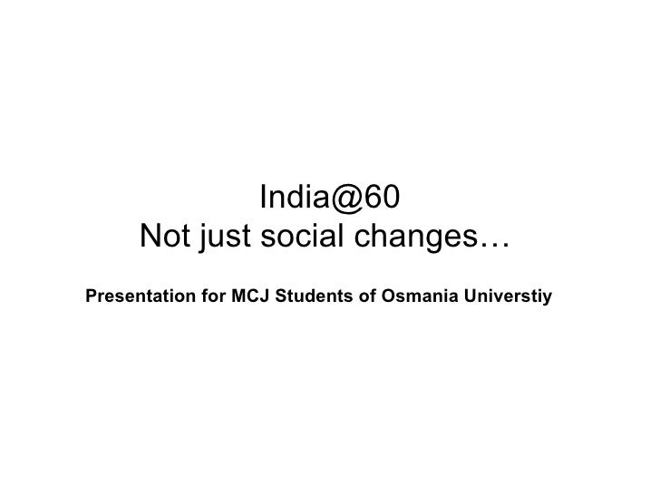 [email_address] Not just social changes…  Presentation for MCJ Students of Osmania Universtiy