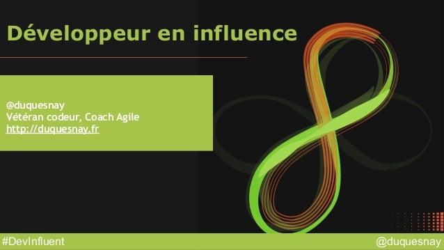 @duquesnay#DevInfluent Développeur en influence @duquesnay Vétéran codeur, Coach Agile http://duquesnay.fr