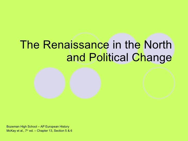 The Renaissance in the North and Political Change Bozeman High School – AP European History McKay et al., 7 th  ed. – Chap...
