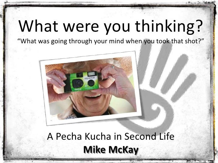 """What were you thinking?<br />""""What was going through your mind when you took that shot?""""<br />A PechaKucha in Second Life<..."""