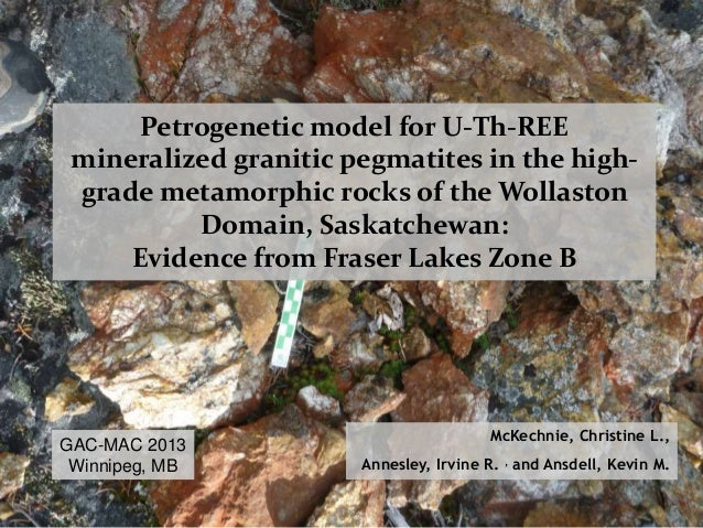 Petrogenetic model for U-Th-REE  mineralized granitic pegmatites in the high-grade  metamorphic rocks of the Wollaston  Do...