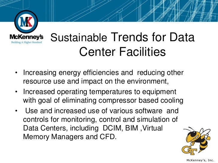 Sustainable Trends for Data                   Center Facilities• Increasing energy efficiencies and reducing other  resour...