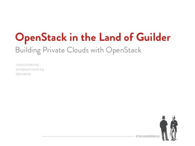 OpenStack in the Land of GuilderBuilding Private Clouds with OpenStackJoshua McKenty,josh@openstack.org @jmckenty