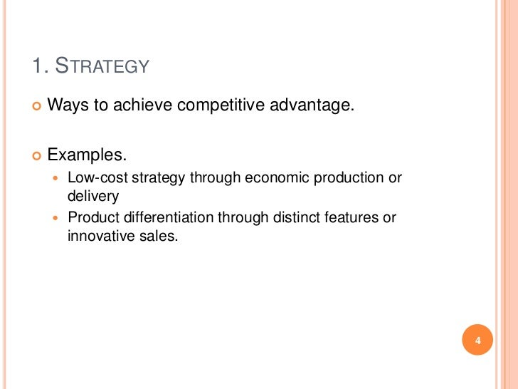 1. STRATEGY   Ways to achieve competitive advantage.   Examples.     Low-cost strategy through economic production or  ...