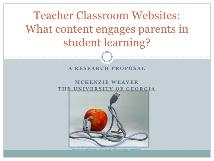 A Research Proposal<br />mcKenzie Weaver<br />The University of Georgia<br />Teacher Classroom Websites: What content enga...