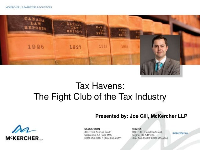 Tax Havens: The Fight Club of the Tax Industry Presented by: Joe Gill, McKercher LLP
