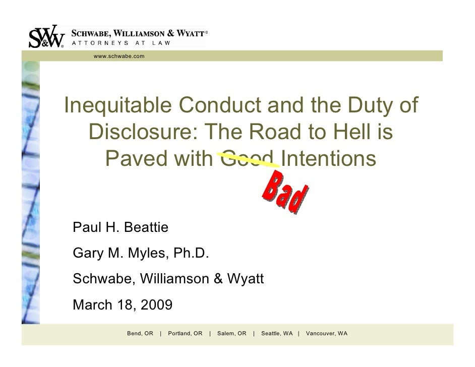 www.schwabe.com     Inequitable Conduct and the Duty of    Disclosure: The Road to Hell is     Paved with Good Intentions ...
