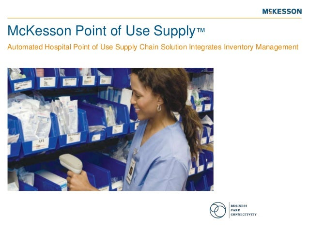 McKesson Point of Use Supply™Automated Hospital Point of Use Supply Chain Solution Integrates Inventory Management