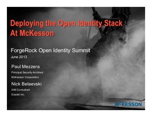 Paul MezzeraPrincipal Security ArchitectMcKesson CorporationNick BelaevskiIAM ConsultantExadel Inc.Deploying the Open Iden...