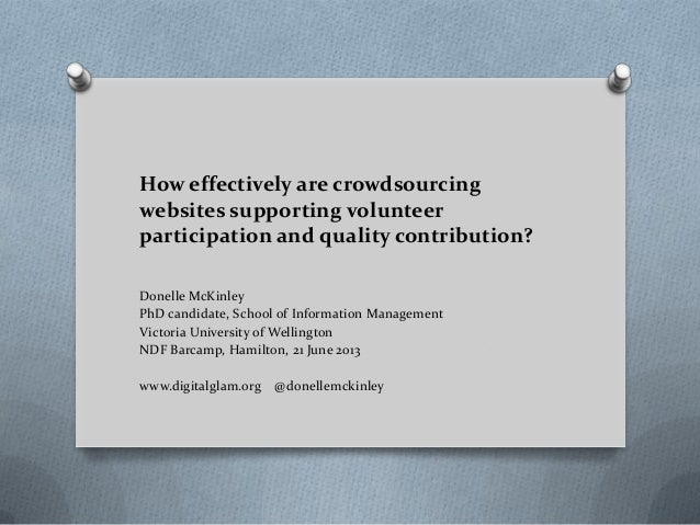 How effectively are crowdsourcingwebsites supporting volunteerparticipation and quality contribution?Donelle McKinleyPhD c...