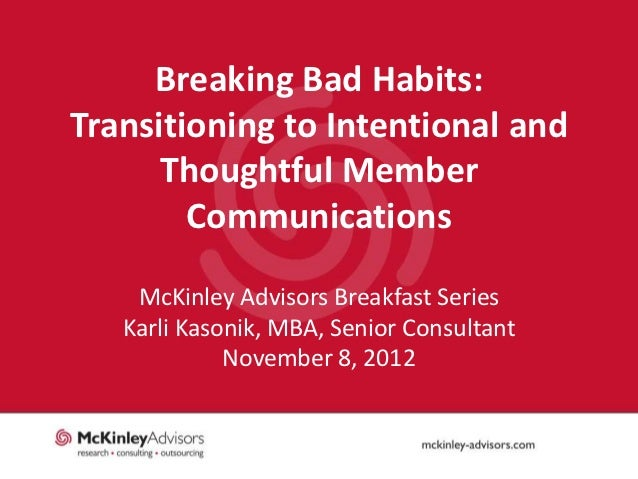 Breaking Bad Habits:Transitioning to Intentional and      Thoughtful Member        Communications    McKinley Advisors Bre...