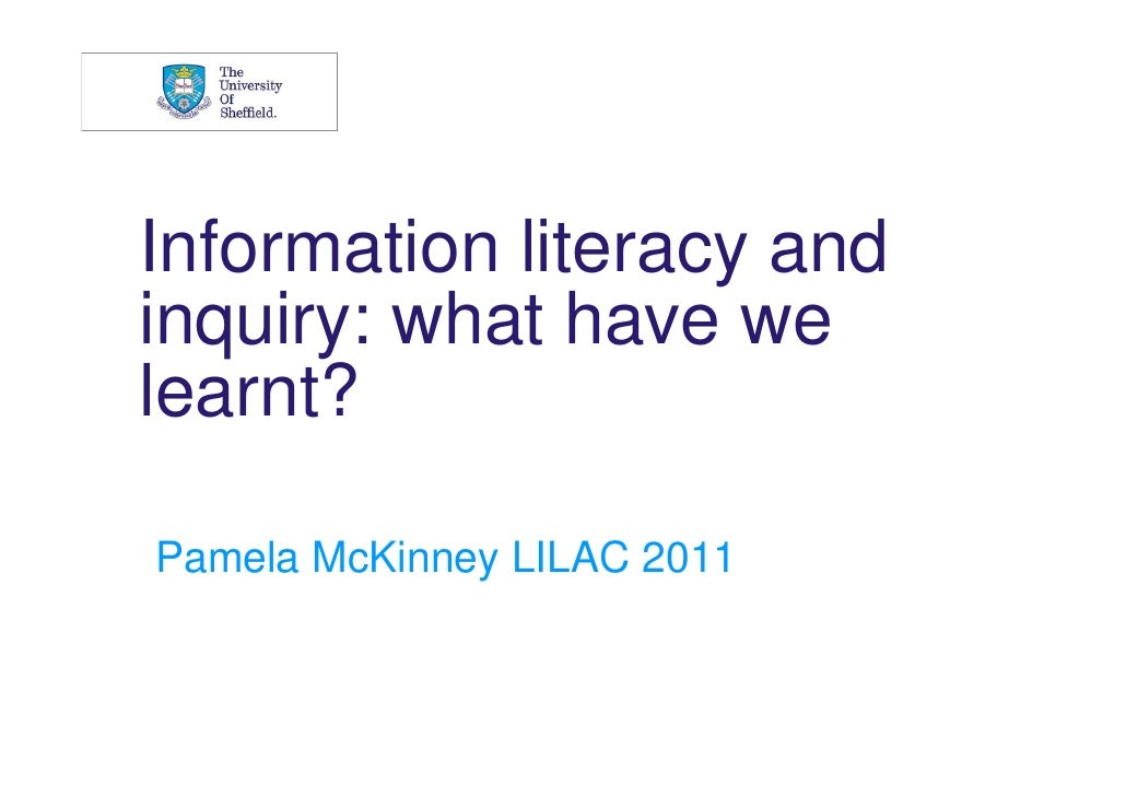 Information literacy andinquiry: what have welearnt?Pamela McKinney LILAC 2011