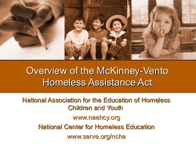 Overview of the McKinney-Vento    Homeless Assistance ActNational Association for the Education of Homeless               ...