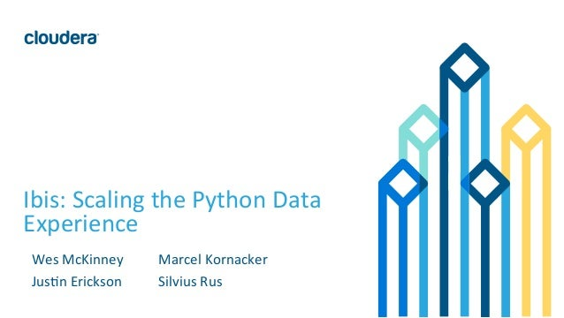 1	   ©	   Cloudera,	   Inc.	   All	   rights	   reserved.	    Ibis:	   Scaling	   the	   Python	   Data	    Experience	   ...