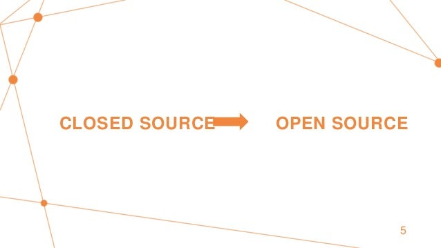 CLOSED SOURCE OPEN SOURCE 5