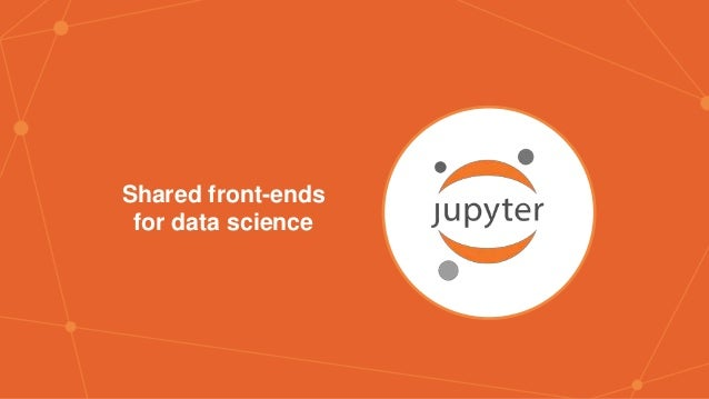 Shared front-ends for data science