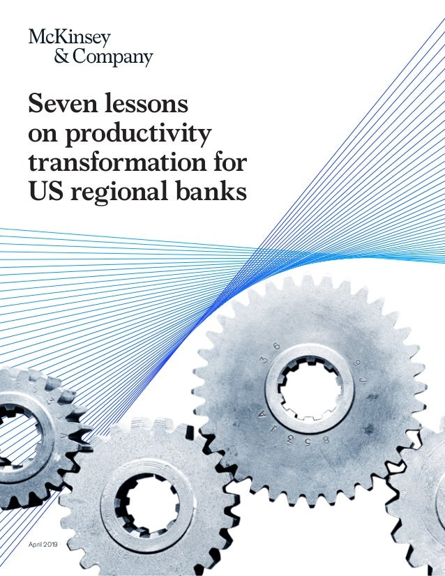 April 2019 Seven lessons on productivity transformation for US regional banks