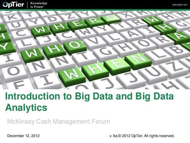 www.optier.comIntroduction to Big Data and Big DataAnalyticsMcKinsey Cash Management ForumDecember 12, 2012            v. ...