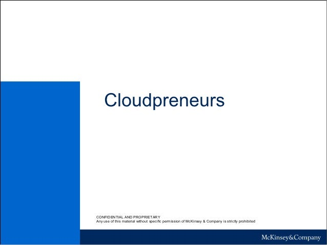 CloudpreneursCONFIDENTIAL AND PROPRIETARYAny use of this material without specific permission of McKinsey & Company is str...