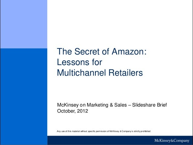 The Secret of Amazon: Lessons for Multichannel Retailers Any use of this material without specific permission of McKinsey ...