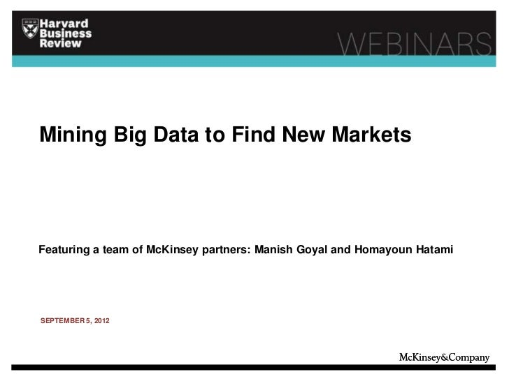 Mining Big Data to Find New MarketsFeaturing a team of McKinsey partners: Manish Goyal and Homayoun HatamiSEPTEMBER 5, 2012