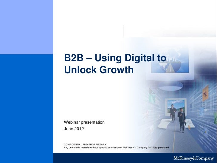 B2B – Using Digital toUnlock GrowthWebinar presentationJune 2012CONFIDENTIAL AND PROPRIETARYAny use of this material witho...