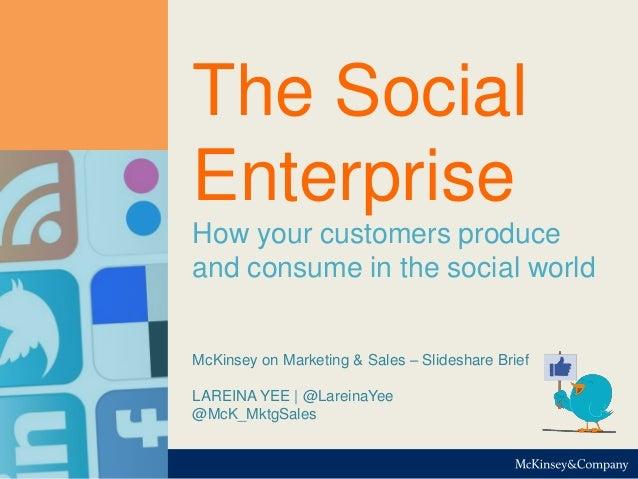 McKinsey & Company | 1 McKinsey on Marketing & Sales – Slideshare Brief LAREINA YEE | @LareinaYee @McK_MktgSales The Socia...