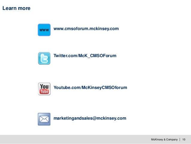 McKinsey & Company   10 Learn more www.cmsoforum.mckinsey.comWWW Twitter.com/McK_CMSOForum Youtube.com/McKinseyCMSOforum m...