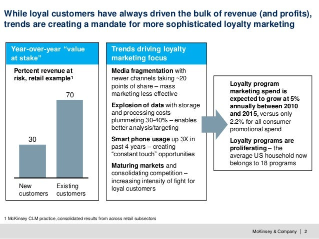 McKinsey & Company   2 While loyal customers have always driven the bulk of revenue (and profits), trends are creating a m...