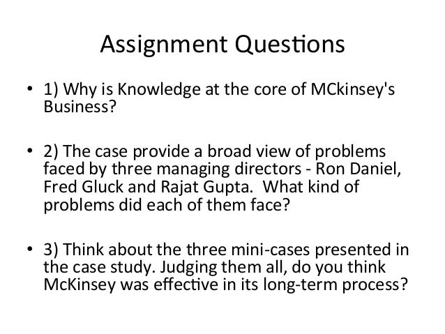 mckinsey and company managing knowledge and The case describes the knowledge management practices at mckinsey & company (mckinsey) managing knowledge effectively is of prime importance especially for consultancies like mckinsey which depended heavily on knowledge for their existence and growth.