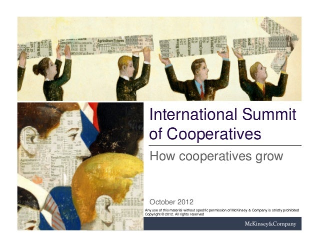 International Summit  of Cooperatives   How cooperatives grow   October 2012Any use of this material without specific perm...