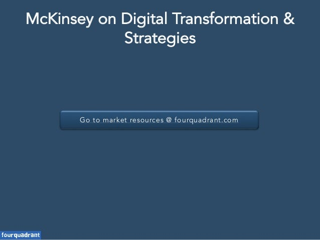 Go to market resources @ fourquadrant.com McKinsey on Digital Transformation & Strategies
