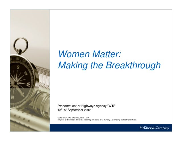 Women Matter:Making the BreakthroughPresentation for Highways Agency/ WTS18th of September 2012CONFIDENTIAL AND PROPRIETAR...