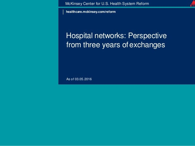 Hospital networks: Perspective from three years ofexchanges McKinsey Center for U.S. Health System Reform As of 03.05.2016...