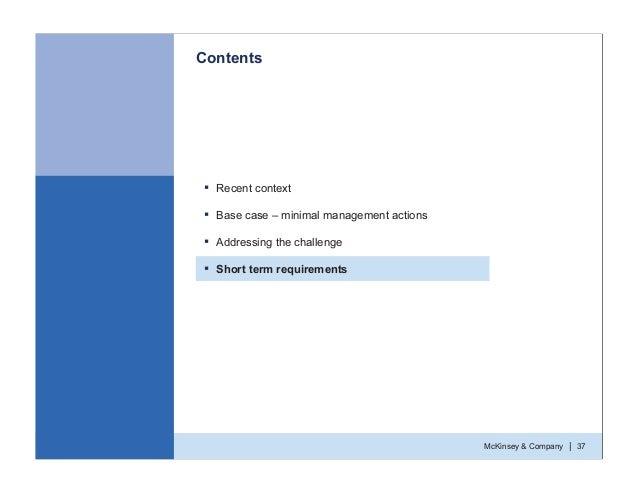 McKinsey & Company 37| Contents ƒ Recent context ƒ Base case – minimal management actions ƒ Addressing the challenge ƒ Sho...