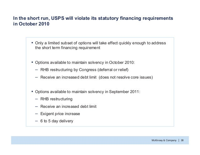 McKinsey & Company 38| In the short run, USPS will violate its statutory financing requirements in October 2010 ƒ Only a l...
