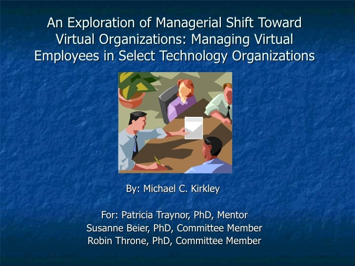 An Exploration of Managerial Shift Toward Virtual Organizations: Managing Virtual Employees in Select Technology Organizat...