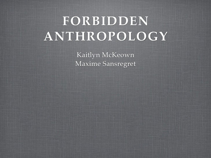 FORBIDDEN ANTHROPOLOGY    Kaitlyn McKeown    Maxime Sansregret