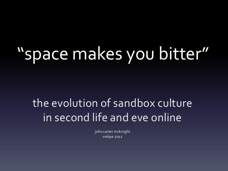 """""""space makes you bitter"""" the evolution of sandbox culture   in second life and eve online             john carter mcknight..."""