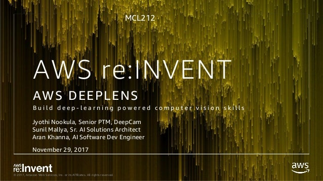 © 2017, Amazon Web Services, Inc. or its Affiliates. All rights reserved. AWS re:INVENT AWS DEEPLENS B u i l d d e e p - l...