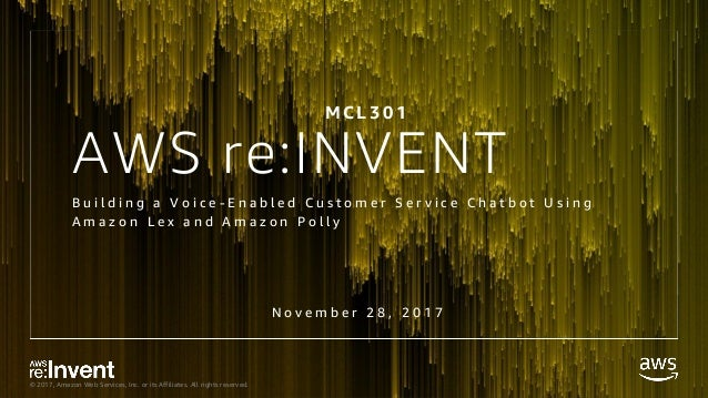 © 2017, Amazon Web Services, Inc. or its Affiliates. All rights reserved. AWS re:INVENT B u i l d i n g a V o i c e - E n ...