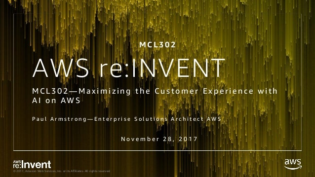 © 2017, Amazon Web Services, Inc. or its Affiliates. All rights reserved. AWS re:INVENT M C L 3 0 2 — M a x i m i z i n g ...