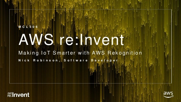 © 2017, Amazon Web Services, Inc. or its Affiliates. All rights reserved. AWS re:Invent Mak ing IoT Smar ter w ith AW S R ...