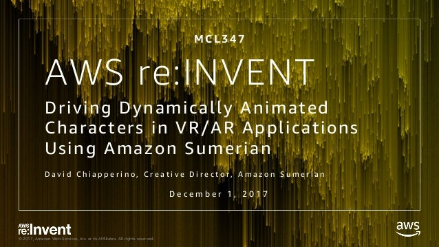 © 2017, Amazon Web Services, Inc. or its Affiliates. All rights reserved. AWS re:INVENT Driving Dynamically Animated Chara...