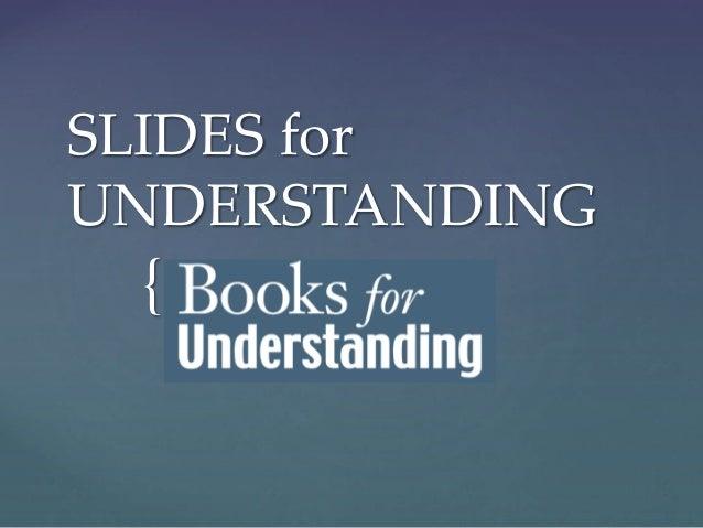 { SLIDES for UNDERSTANDING