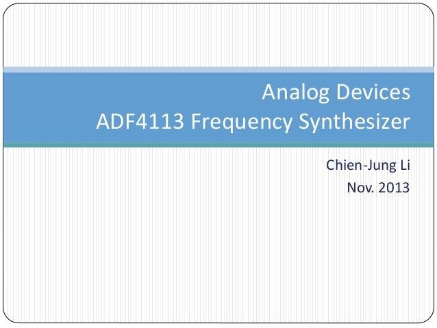 Chien-Jung Li Nov. 2013 Analog Devices ADF4113 Frequency Synthesizer