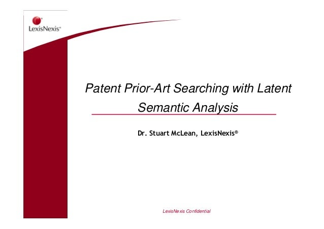 LexisNexis Confidential Patent Prior-Art Searching with Latent Semantic Analysis Dr. Stuart McLean, LexisNexis®