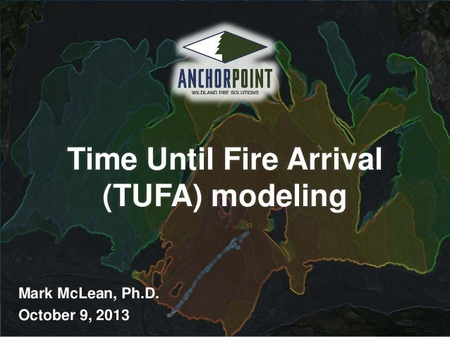Time Until Fire Arrival (TUFA) modeling Mark McLean, Ph.D. October 9, 2013