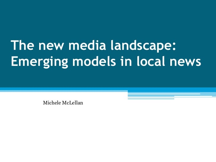 The new media landscape: Emerging models in local news<br />Michele McLellan<br />